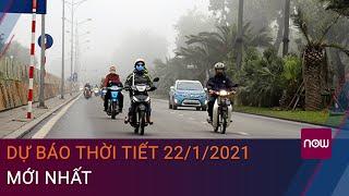 Dự báo thời tiết 22/1/2021 mới nhất: Sương mù, giá rét tiếp tục