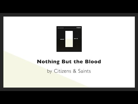 Nothing But the Blood - Citizens & Saints lyric video
