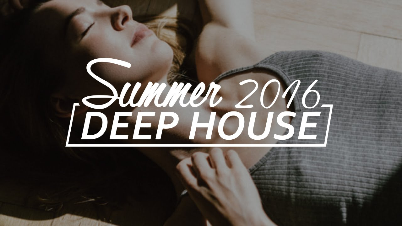 best deep house mix summer 2016 uk deep house chillout
