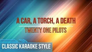 Twenty One Pilots - A Car, A Torch, A Death (Classic Karaoke)