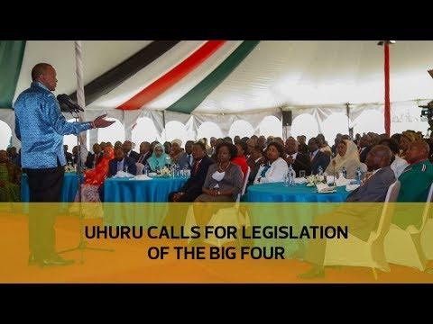 Uhuru calls for legislation of the big four