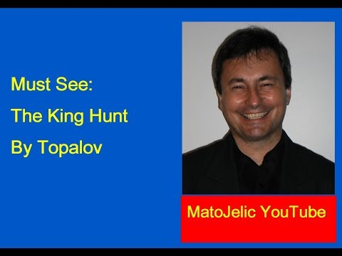 Must See: The King Hunt By Topalov