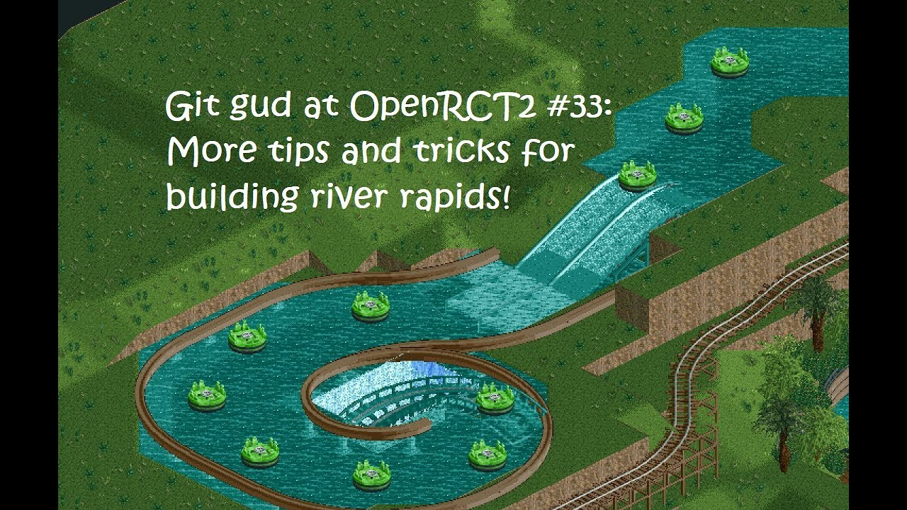 Git Gud at OpenRCT2 #33: More tips and tricks for building river rapids!