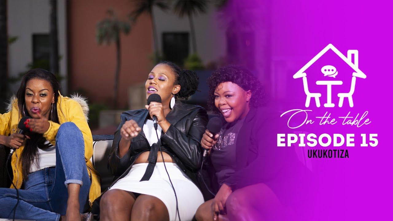 On The Table Episode 15 | Ukukotiza