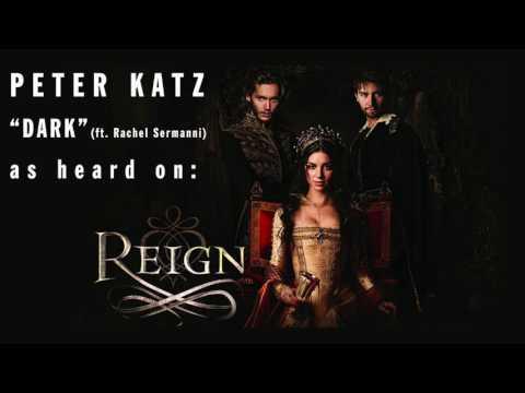 "Peter Katz - Dark (ft Rachel Sermanni, as heard on ""Reign"" Episode 314)"