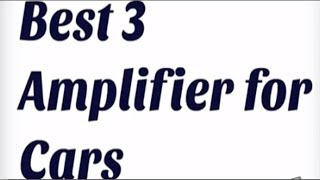 Best 3 Amplifier for Cars
