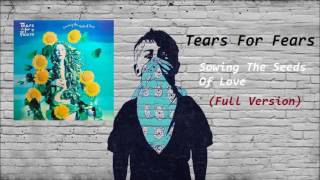 Tears For Fears - Sowing The Seeds Of Love   Full Version   Hq