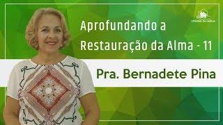 Aprofundando a restauração da alma 11 - Pra. Bernadete Pina - 29-04-2019
