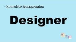 Korrekte Aussprache: Designer
