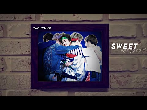 Taehyung X Members | Sweet Night