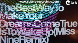 Solarstone - The Best Way To Make Your Dreams Come True Is To Wake Up (Miss Nine Remix)