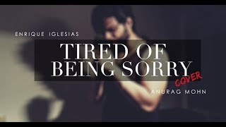 Tired Of Being Sorry - Cover | Enrique Iglesias | Anurag Mohn