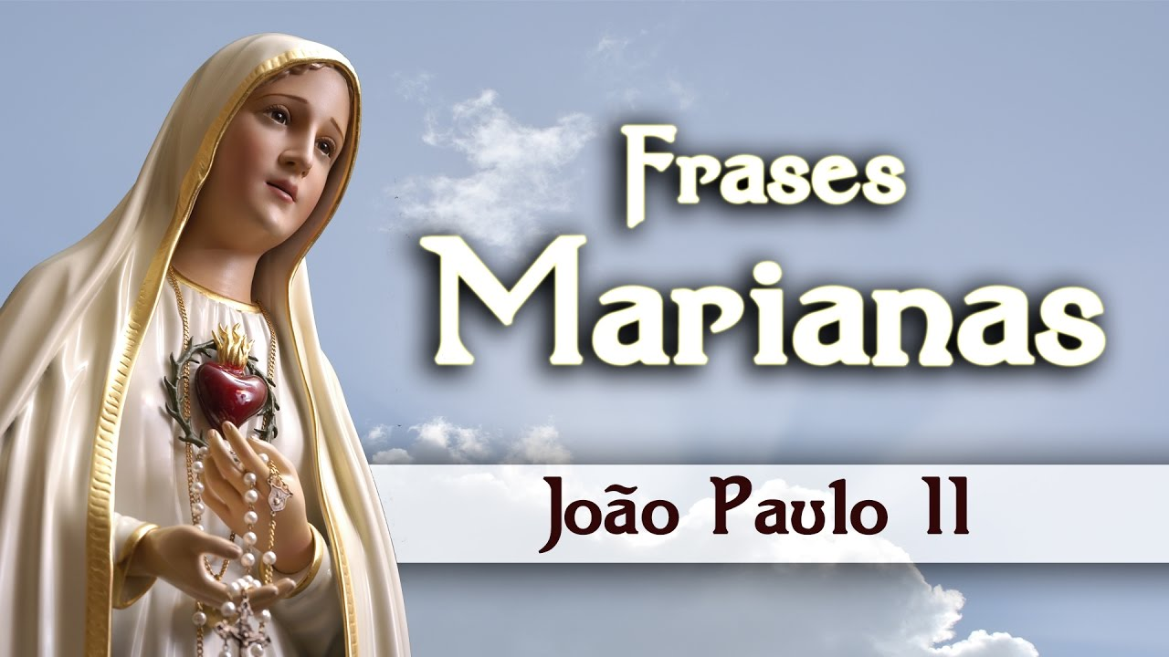 Frases Marianas João Paulo Ii Arautos Do Evangelho Youtube