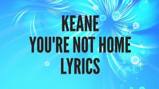 Keane - You're Not Home lyrics
