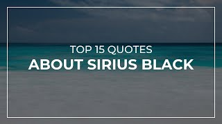 Top 15 Quotes about Sirius Black | Daily Quotes | Quotes for the Day | Beautiful Quotes
