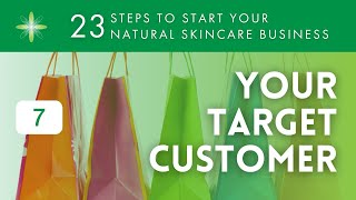 Start Your Own Natural & Organic Skincare Business - Step 7: Your Target Customer