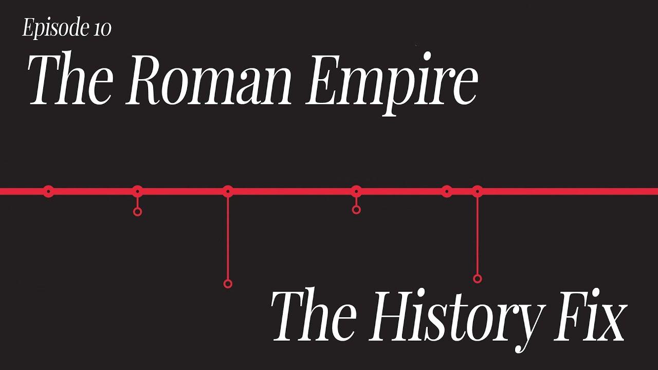 History Fix Ep10: The Roman Empire