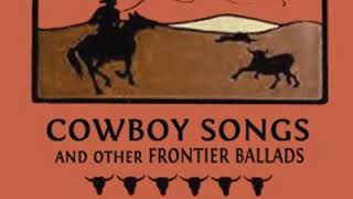 Cowboy Songs and Other Frontier Ballads by John LOMAX read by Various Part 1/2 | Full Audio Book