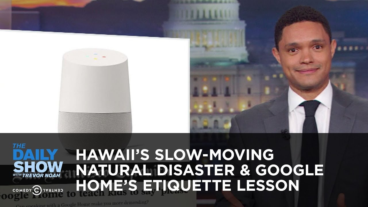 hawaii-s-slow-moving-natural-disaster-google-home-s-etiquette-lesson-the-daily-show
