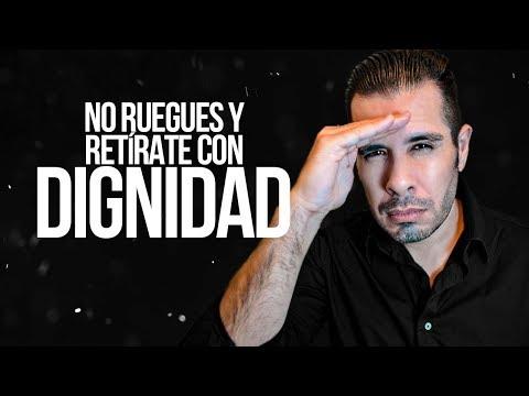 NO RUEGUES POR AMOR Y RETÍRATE CON DIGNIDAD