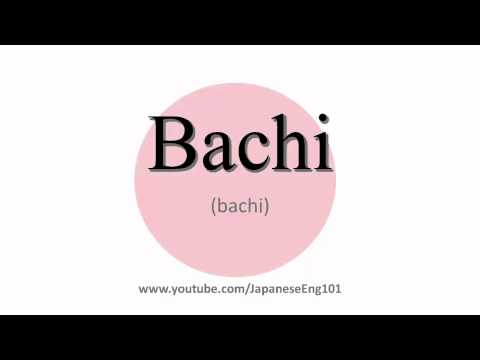 How to Pronounce Bachi