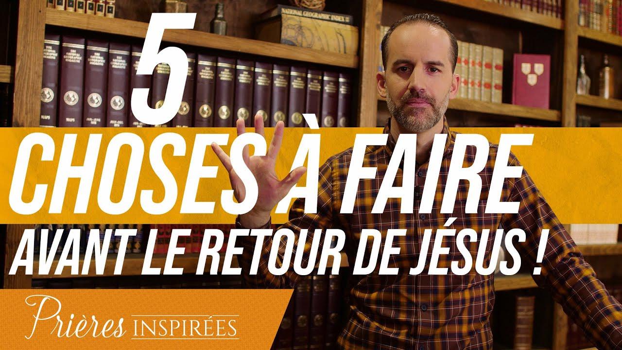 5 choses à faire absolument avant le retour de Jésus ! - Prières inspirées - Jérémy Sourdril...