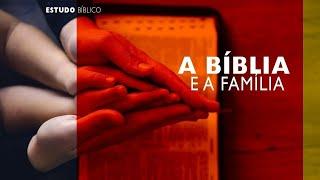 Estudo Bíblico: A Bíblia e a Família I Resolução de Conflito - Parte 3
