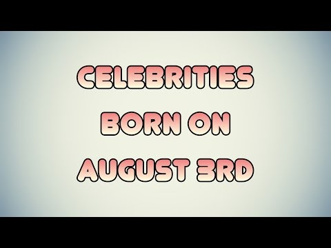 Celebrities born on August 3rd