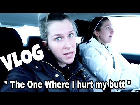 THE ONE WHERE I HURT MY BUTT - VLOG