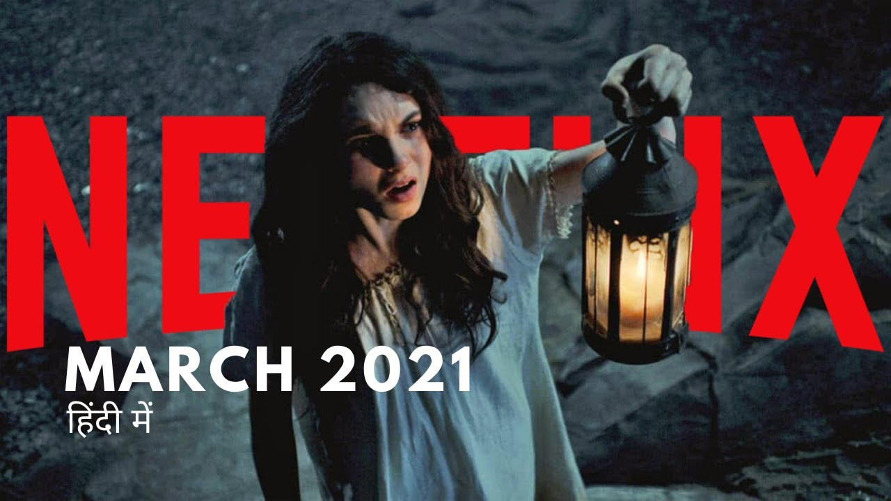 Netflix New Releases In March 2021 Series & Movies (Hindi ...