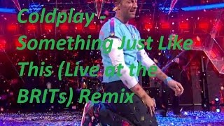 The Chainsmokers & Coldplay - Something Just Like This (Live at the BRITs) Remix