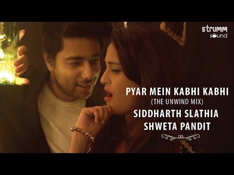 Pyar Mein Kabhi Kabhi I Unwind Mix I Siddharth Slathia I Shweta Pandit