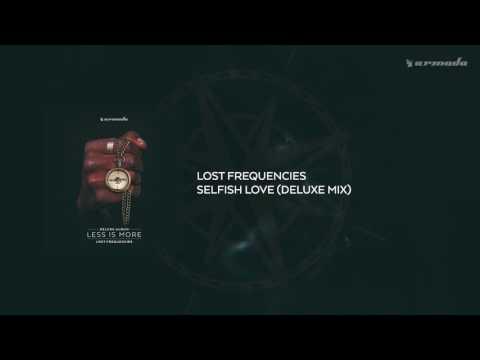 Lost Frequencies - Selfish Love (Deluxe Mix)