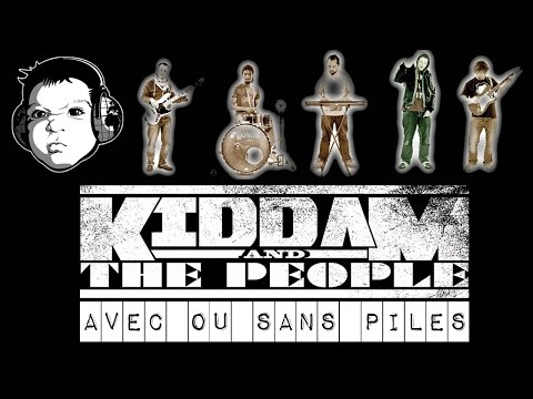 KIDDAM AND THE PEOPLE - AVEC OU SANS PILES