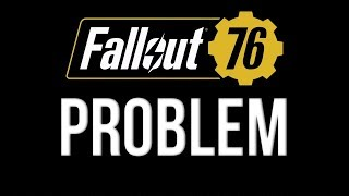 The Fallout 76 Problem