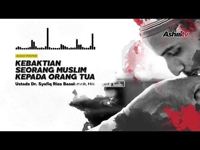 Kebaktian Seorang Muslim Kepada Orang Tua -  Ustadz Dr. Syafiq Riza Basalamah, MA