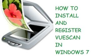 how to install and register vuescan in windows 7