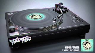 Funk Ferret - I Wish I Was Funky