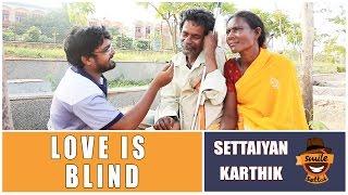 Love is Blind | Settaiyan Karthik - SK #13 | Smile Settai