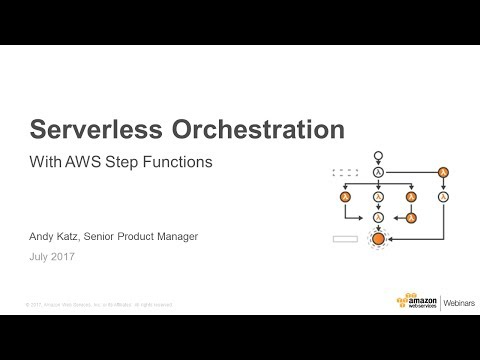 Serverless Orchestration with AWS Step Functions - AWS Online Tech Talks