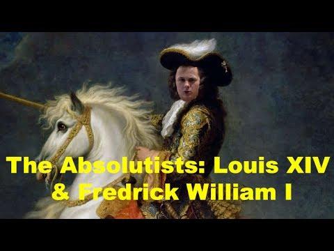 Absolutism: Louis XIV & Fredrick William I