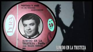 SUMIDO EN LA TRISTEZA - NEFTALY Y JOSE A. BEDOYA (CON LETRA)