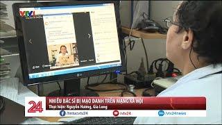 Nhiều bác sĩ bị mạo danh trên mạng xã hội  - Tin Tức VTV24