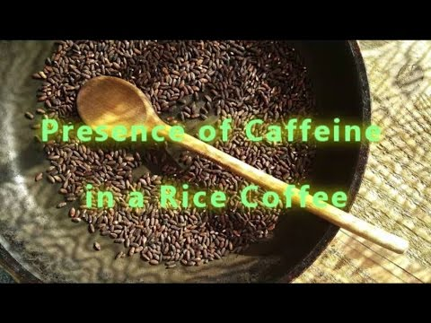 Presence of Caffeine in Rice Coffee