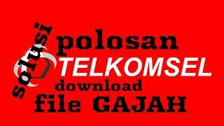 Solusi polosan telkomsel supaya bsa download file gajah