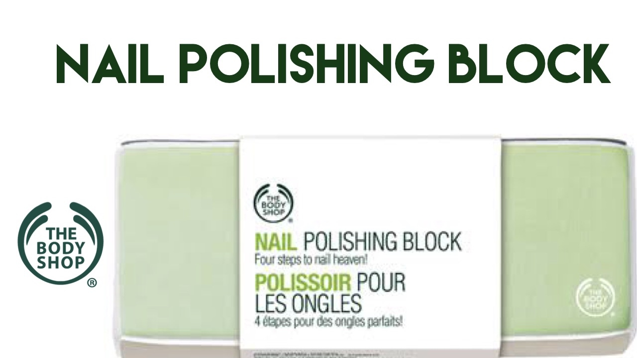 Nail Polishing Block The Body Shop Quick Review Youtube