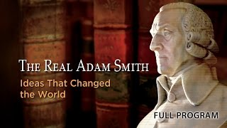 The Real Adam Smith: Ideas That Changed The World - Full Video