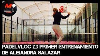 Padelvlog 2.3 Primer entrenamiento de Alejandra Salazar (eng sub)
