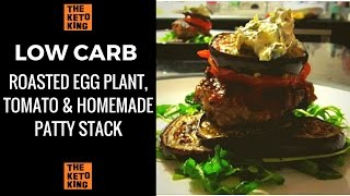 Roasted Egg Plant, Tomato & Homemade Patty Stack  DELICIOUS!  Low Carb  Keto  Banting  Healthy