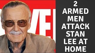 STAN LEE CONFRONTED BY 2 ARMED MEN AT HOME